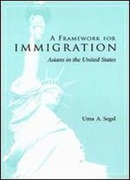 A Framework For Immigration: Asians In The United States
