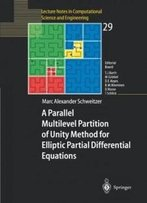 A Parallel Multilevel Partition Of Unity Method For Elliptic Partial Differential Equations (Lecture Notes In Computational Science And Engineering)