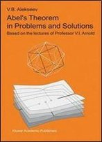 Abels Theorem In Problems And Solutions: Based On The Lectures Of Professor V.I. Arnold (Kluwer International Series In Engineering & Computer Scienc)