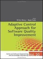 Adaptive Control Approach For Software Quality Improvement (Series On Software Engineering And Knowledge Engineering)