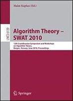 Algorithm Theory - Swat 2010: 12th Scandinavian Workshop On Algorithm Theory, Bergen, Norway, June 21-23, 2010. Proceedings (Lecture Notes In Computer Science)