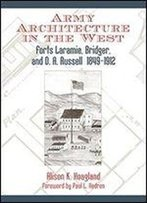 Army Architecture In The West: Forts Laramie, Bridger, And D. A. Russell, 18491912