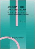 Assisting The Invisible Hand: Contested Relations Between Market, State And Civil Society (Issues In Business Ethics)