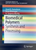 Biomedical Polymers: Synthesis And Processing (Springerbriefs In Applied Sciences And Technology)