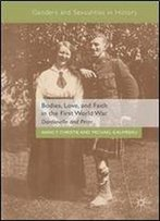 Bodies, Love, And Faith In The First World War: Dardanella And Peter (Genders And Sexualities In History)