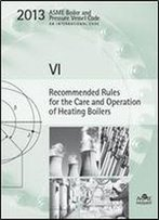 Bpvc Section Vi-Recommended Rules For The Care And Operation Of Heating Boilers