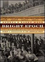 Bright Epoch: Women And Coeducation In The American West (Women In The West)