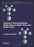 Chemical Bonds-Better Ways To Make Them And Break Them (Stereochemistry Of Organometallic And Inorganic Compounds) (V. 3)