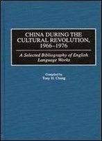 China During The Cultural Revolution, 1966-1976: A Selected Bibliography Of English Language Works (Bibliographies And Indexes In Asian Studies)