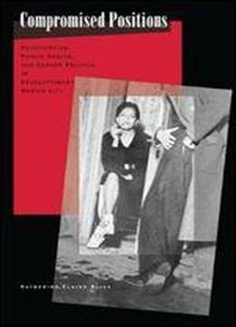 compromised positions by katherine bliss politicization Compromised positions: prostitution, public health, and gender politics in revolutionary mexico city: katherine elaine bliss: amazoncommx: libros.