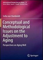 Conceptual And Methodological Issues On The Adjustment To Aging: Perspectives On Aging Well (International Perspectives On Aging)