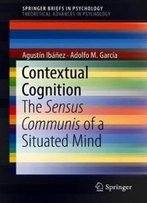 Contextual Cognition: The Sensus Communis Of A Situated Mind (Springerbriefs In Psychology)