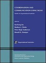 Coordination And Communication Using Signs: Studies In Organisational Semiotics (Information And Organization Design Series)