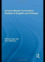 Corpus-Based Contrastive Studies Of English And Chinese (Routledge Advances In Corpus Linguistics)