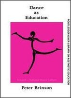 Dance As Education: Towards A National Dance Culture (Falmer Press Library On Aesthetic Education Series)