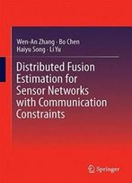 Distributed Fusion Estimation For Sensor Networks With Communication Constraints