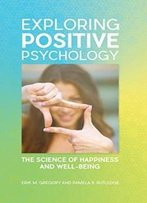 Exploring Positive Psychology: The Science Of Happiness And Well-Being