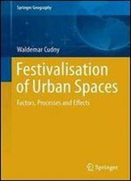 Festivalisation Of Urban Spaces: Factors, Processes And Effects (Springer Geography)