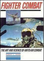 Fighter Combat: Art And Science Of Air-To-Air Warfare