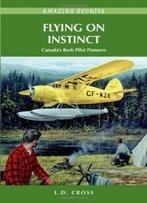 Flying On Instinct: Canada's Bush Pilot Pioneers (Amazing Stories)