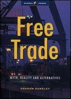 Free Trade: Myths, Realities And Alternatives (Global Issues)