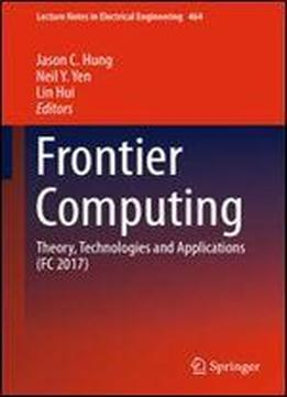 Frontier Computing: Theory, Technologies And Applications (fc 2017) (lecture Notes In Electrical Engineering)