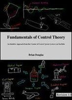 Fundamentals Of Control Theory: An Intuitive Approach From The Creator Of Control System Lectures On Youtube