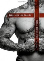 Gangs And Spirituality: Global Perspectives