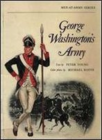 George Washington's Army (Men-At-Arms 18)