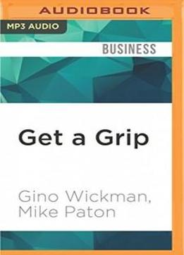 Get A Grip: An Entrepreneurial Fable-your Journey To Get Real, Get Simple, And Get Results