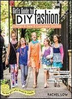 Girls Guide To Diy Fashion: Design & Sew 5 Complete Outfits Mood Boards Fashion Sketching Choosing Fabric Adding Style