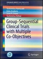 Group-Sequential Clinical Trials With Multiple Co-Objectives (Springerbriefs In Statistics)