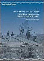 Guantanamo And American Empire: The Humanities Respond (New Caribbean Studies)