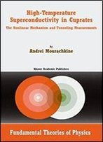 High-Temperature Superconductivity In Cuprates: The Nonlinear Mechanism And Tunneling Measurements (Fundamental Theories Of Physics) (Volume 125)