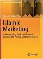 Islamic Marketing: Understanding The Socio-Economic, Cultural, And Politico-Legal Environment (Management For Professionals)