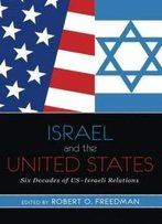 Israel And The United States: Six Decades Of Us-Israeli Relations
