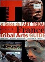 Le Guide De L'Art Tribal. Volume 1, France = Tribal Arts Guide