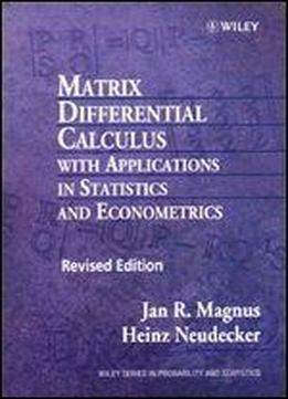Matrix Differential Calculus With Applications In Statistics And Econometrics (wiley Series In Probability And Statistics: Texts And References Section)