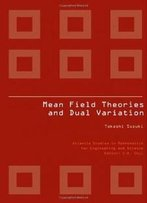Mean Field Theories And Dual Variation (Atlantis Studies In Mathematics For Engineering And Science)