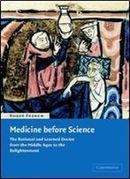 Medicine Before Science: The Business Of Medicine From The Middle Ages To The Enlightenment