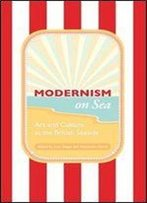 Modernism On Sea: Art And Culture At The British Seaside (Peter Lang Ltd.)