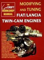Modifying And Tuning Fiat/Lancia Twin-Cam Engines (Technical (Including Tuning & Modifying))