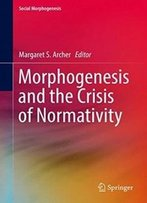 Morphogenesis And The Crisis Of Normativity (Social Morphogenesis)