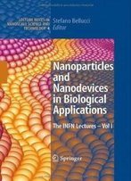 Nanoparticles And Nanodevices In Biological Applications: The Infn Lectures - Vol I (Lecture Notes In Nanoscale Science And Technology)