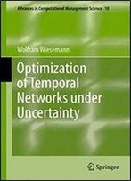Optimization Of Temporal Networks Under Uncertainty (Advances In Computational Management Science)