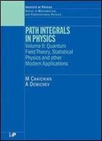 Path Integrals In Physics: Volume Ii Quantum Field Theory, Statistical Physics And Other Modern Applications (Volume 2)