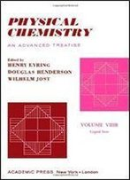 Physical Chemistry, An Advanced Treatise. Volume Viiib: Liquid State (V. 8b)