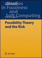 Possibility Theory And The Risk (Studies In Fuzziness And Soft Computing)