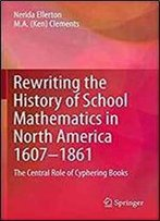 Rewriting The History Of School Mathematics In North America 1607-1861: The Central Role Of Cyphering Books
