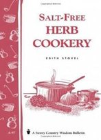 Salt-Free Herb Cookery: Storey's Country Wisdom Bulletin A-97 (Garden Way Publishing Bulletin, No A-97)